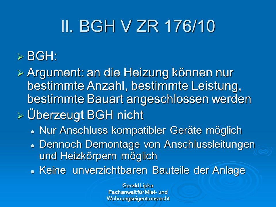Gerald Lipka Fachanwalt für Miet- und Wohnungseigentumsrecht II. BGH V ZR 176/10 BGH: BGH: Argument: an die Heizung können nur bestimmte Anzahl, besti