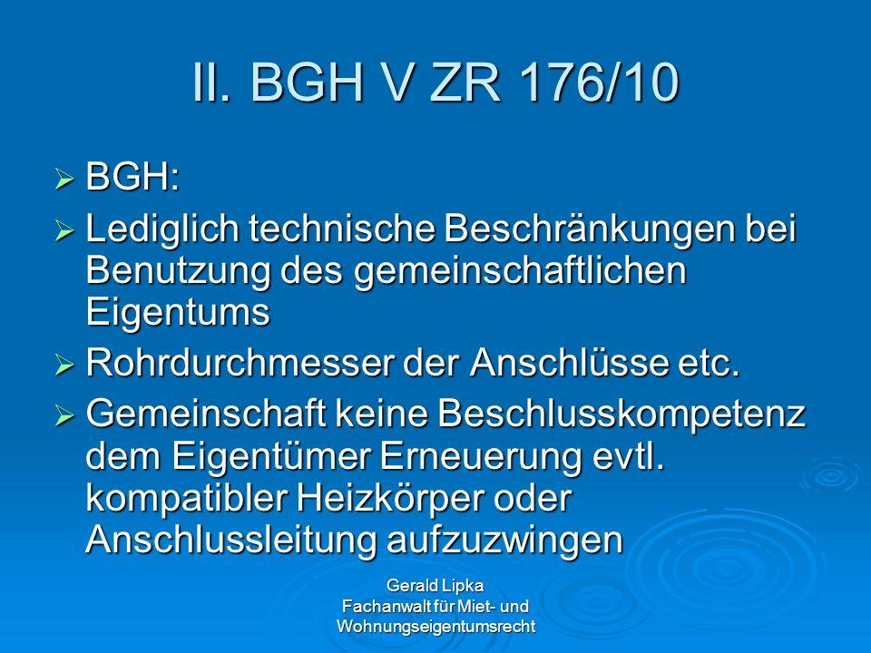 Gerald Lipka Fachanwalt für Miet- und Wohnungseigentumsrecht II. BGH V ZR 176/10 BGH: BGH: Lediglich technische Beschränkungen bei Benutzung des gemei