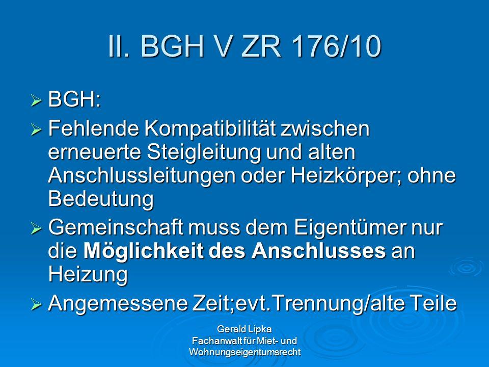 Gerald Lipka Fachanwalt für Miet- und Wohnungseigentumsrecht II. BGH V ZR 176/10 BGH: BGH: Fehlende Kompatibilität zwischen erneuerte Steigleitung und