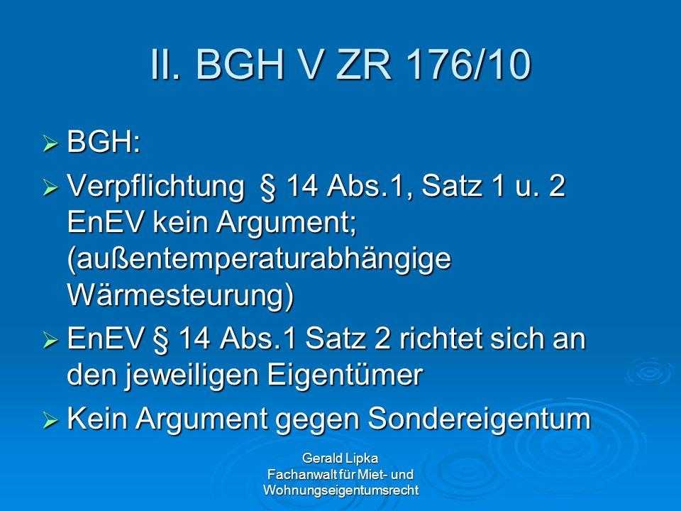 Gerald Lipka Fachanwalt für Miet- und Wohnungseigentumsrecht II. BGH V ZR 176/10 BGH: BGH: Verpflichtung § 14 Abs.1, Satz 1 u. 2 EnEV kein Argument; (