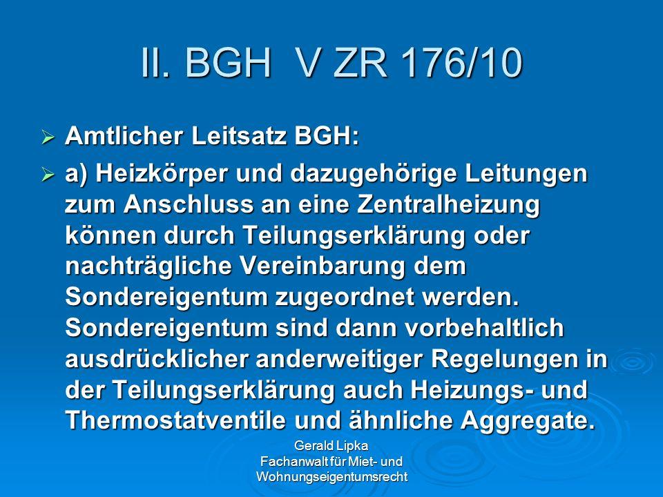 Gerald Lipka Fachanwalt für Miet- und Wohnungseigentumsrecht II. BGH V ZR 176/10 Amtlicher Leitsatz BGH: Amtlicher Leitsatz BGH: a) Heizkörper und daz