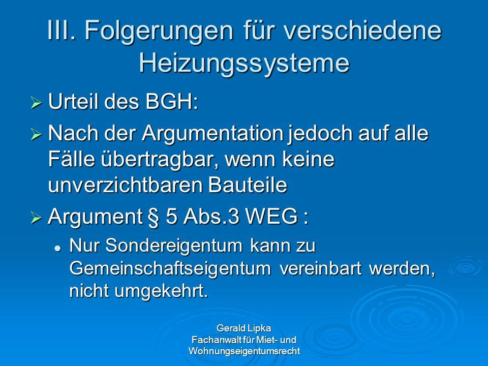 Gerald Lipka Fachanwalt für Miet- und Wohnungseigentumsrecht III. Folgerungen für verschiedene Heizungssysteme Urteil des BGH: Urteil des BGH: Nach de