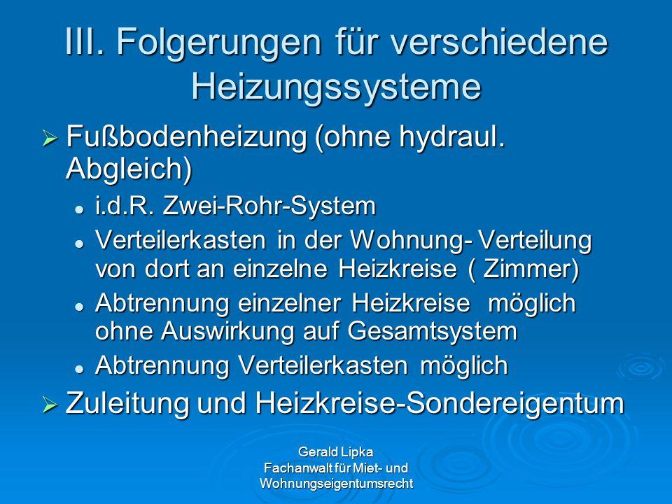 Gerald Lipka Fachanwalt für Miet- und Wohnungseigentumsrecht III. Folgerungen für verschiedene Heizungssysteme Fußbodenheizung (ohne hydraul. Abgleich