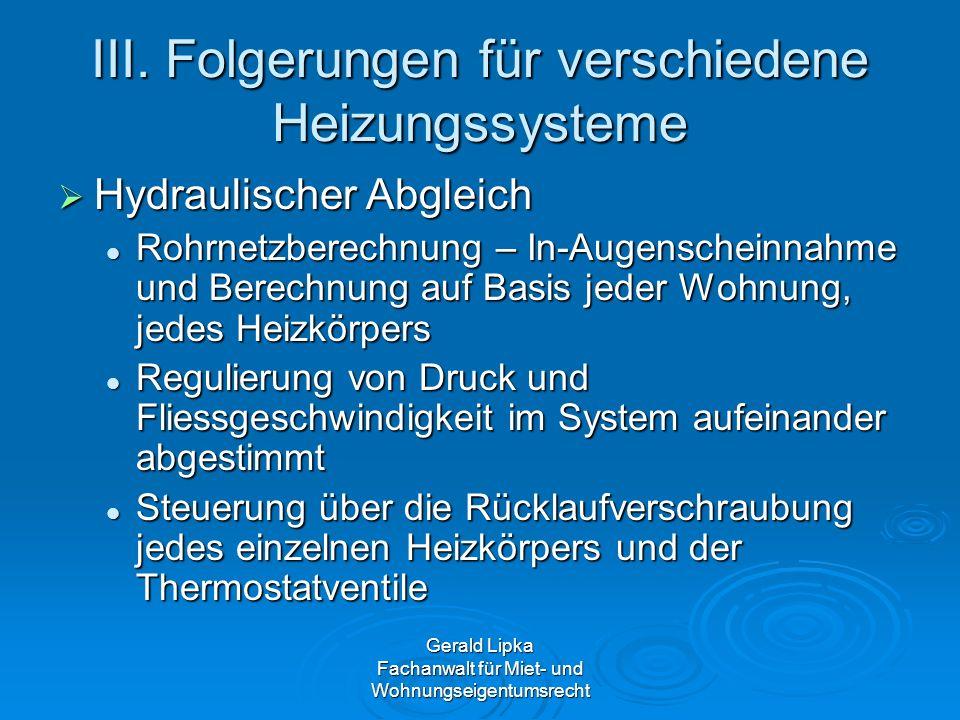 Gerald Lipka Fachanwalt für Miet- und Wohnungseigentumsrecht III. Folgerungen für verschiedene Heizungssysteme Hydraulischer Abgleich Hydraulischer Ab