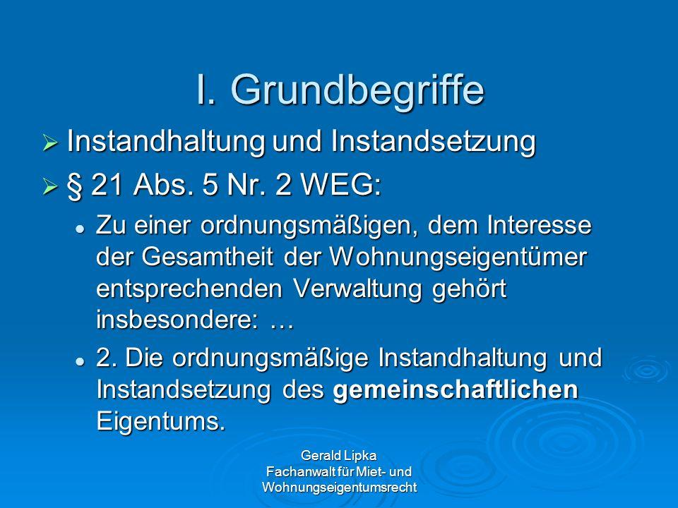 I. Grundbegriffe Instandhaltung und Instandsetzung Instandhaltung und Instandsetzung § 21 Abs. 5 Nr. 2 WEG: § 21 Abs. 5 Nr. 2 WEG: Zu einer ordnungsmä