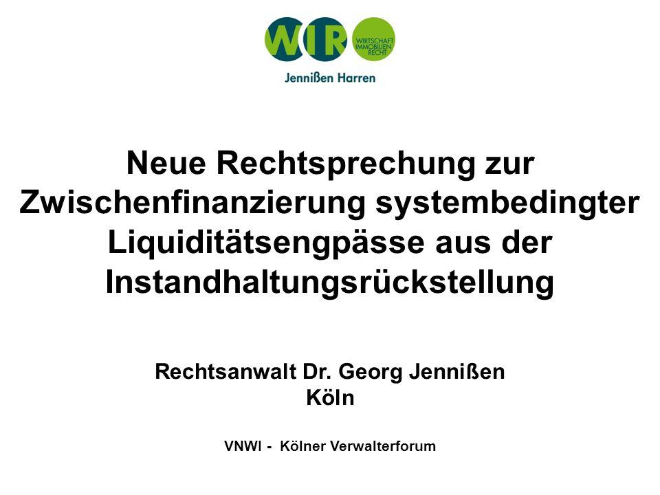 Neue Rechtsprechung zur Zwischenfinanzierung systembedingter Liquiditätsengpässe aus der Instandhaltungsrückstellung Rechtsanwalt Dr. Georg Jennißen K