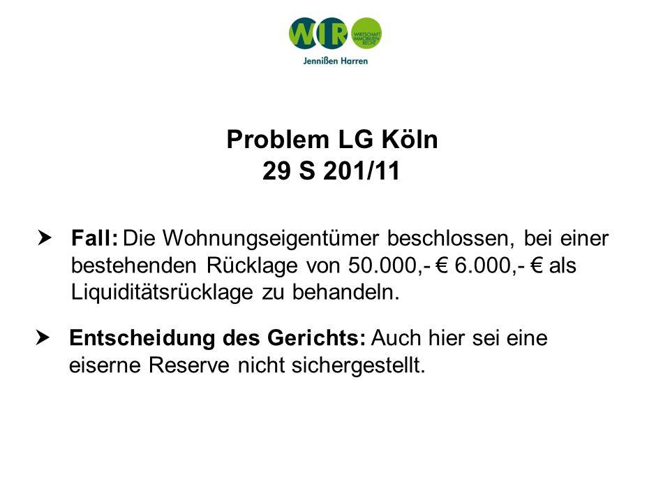 Problem LG Köln 29 S 201/11 Fall: Die Wohnungseigentümer beschlossen, bei einer bestehenden Rücklage von 50.000,- 6.000,- als Liquiditätsrücklage zu b