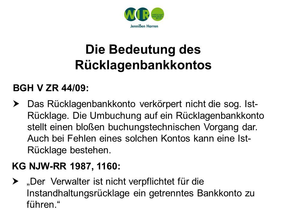 Die Bedeutung des Rücklagenbankkontos BGH V ZR 44/09: Das Rücklagenbankkonto verkörpert nicht die sog. Ist- Rücklage. Die Umbuchung auf ein Rücklagenb