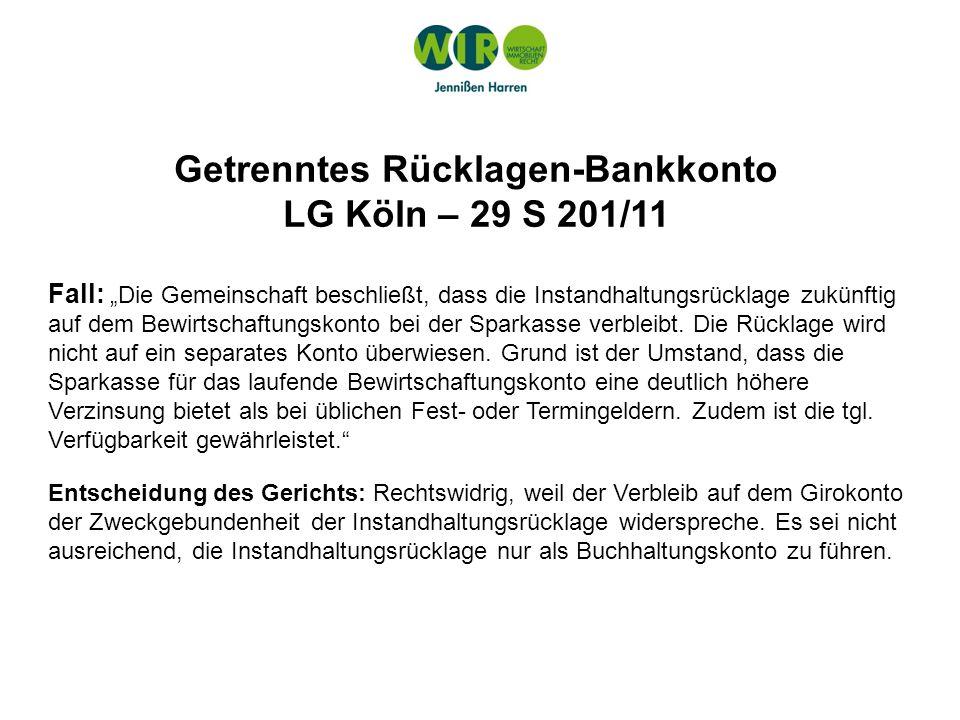 Getrenntes Rücklagen-Bankkonto LG Köln – 29 S 201/11 Fall: Die Gemeinschaft beschließt, dass die Instandhaltungsrücklage zukünftig auf dem Bewirtschaf