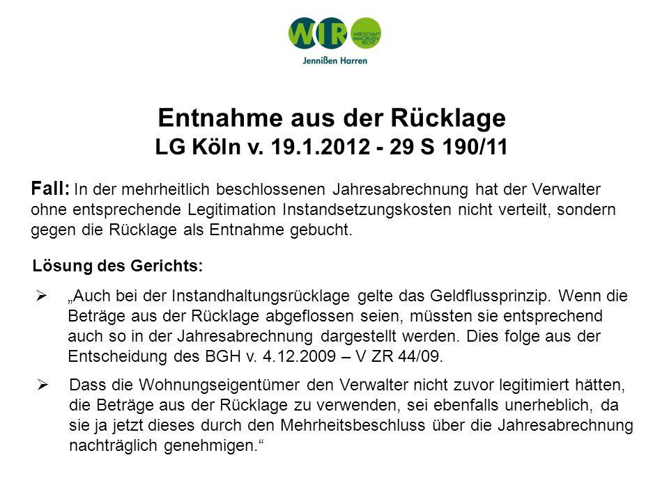 Entnahme aus der Rücklage LG Köln v. 19.1.2012 - 29 S 190/11 Fall: In der mehrheitlich beschlossenen Jahresabrechnung hat der Verwalter ohne entsprech