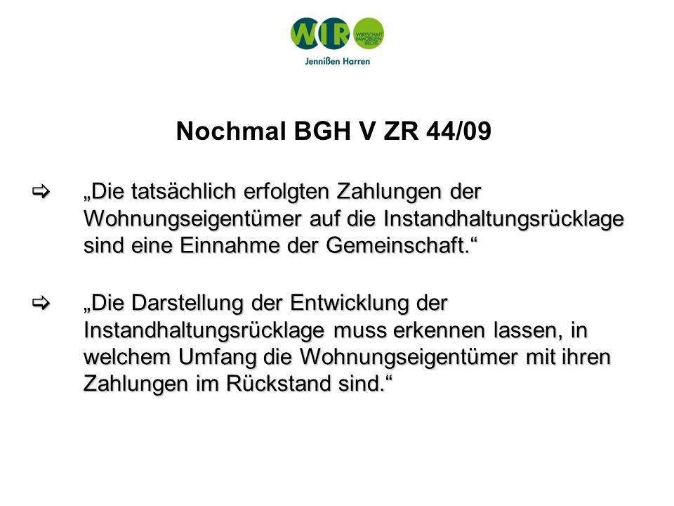 Nochmal BGH V ZR 44/09 Die tatsächlich erfolgten Zahlungen der Wohnungseigentümer auf die Instandhaltungsrücklage sind eine Einnahme der Gemeinschaft.