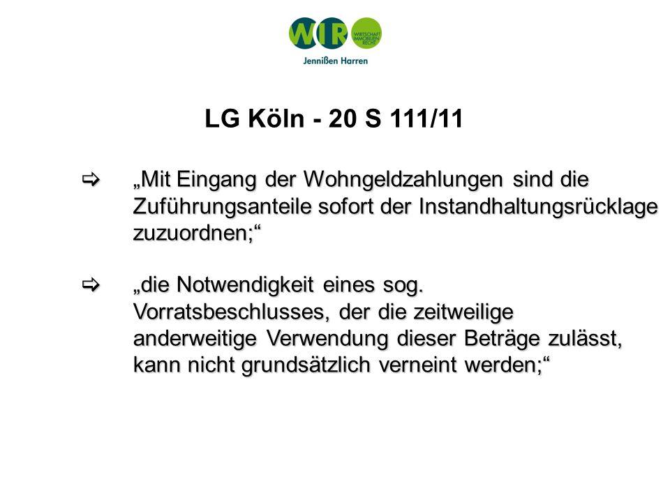 LG Köln - 20 S 111/11 Gefahr der Verwendung der vorhandenen Instandhaltungsrücklage und nicht nur der Zuführungsbeträge; Gefahr der Verwendung der vorhandenen Instandhaltungsrücklage und nicht nur der Zuführungsbeträge; ein Mindestbetrag als eiserne Reserve sei nicht gesichert.