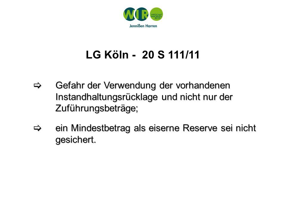 LG Köln - 20 S 111/11 Gefahr der Verwendung der vorhandenen Instandhaltungsrücklage und nicht nur der Zuführungsbeträge; Gefahr der Verwendung der vor