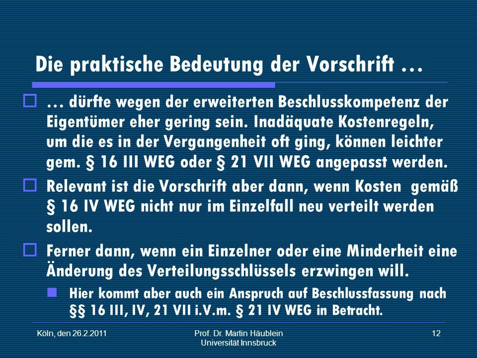 Köln, den 26.2.2011Prof. Dr. Martin Häublein Universität Innsbruck 12 Die praktische Bedeutung der Vorschrift … … dürfte wegen der erweiterten Beschlu