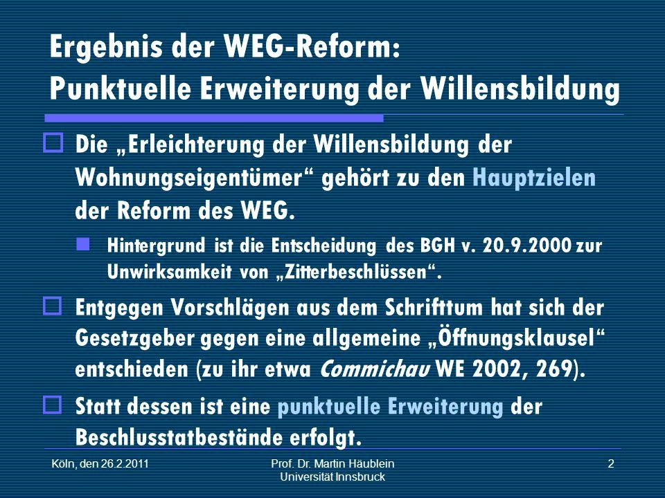 Köln, den 26.2.2011Prof. Dr. Martin Häublein Universität Innsbruck 2 Ergebnis der WEG-Reform: Punktuelle Erweiterung der Willensbildung Die Erleichter