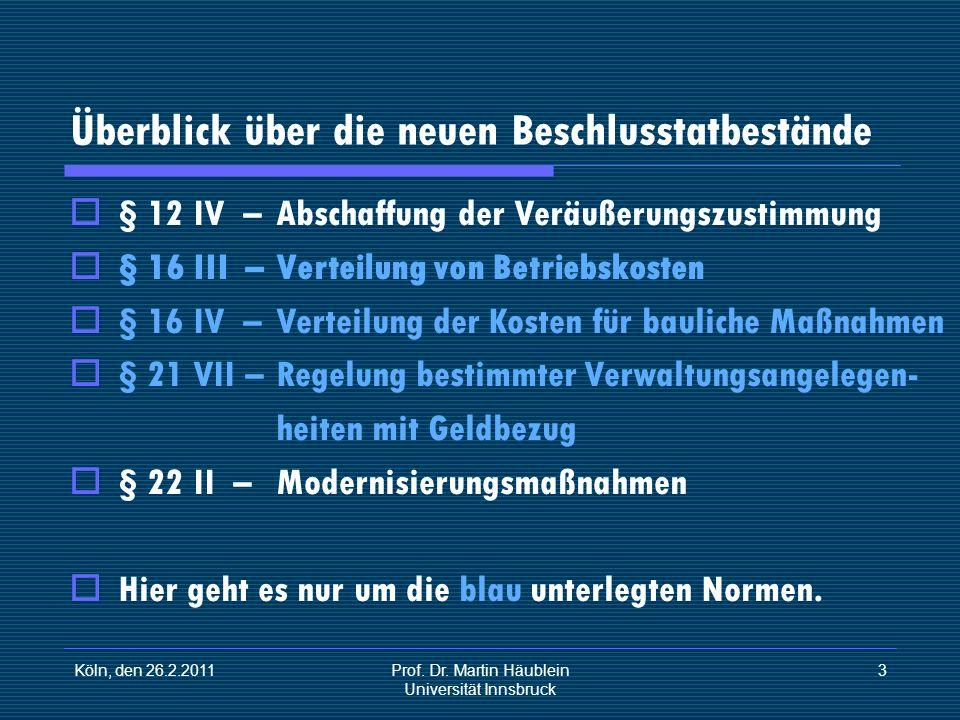 Köln, den 26.2.2011Prof. Dr. Martin Häublein Universität Innsbruck 3 Überblick über die neuen Beschlusstatbestände § 12 IV – Abschaffung der Veräußeru