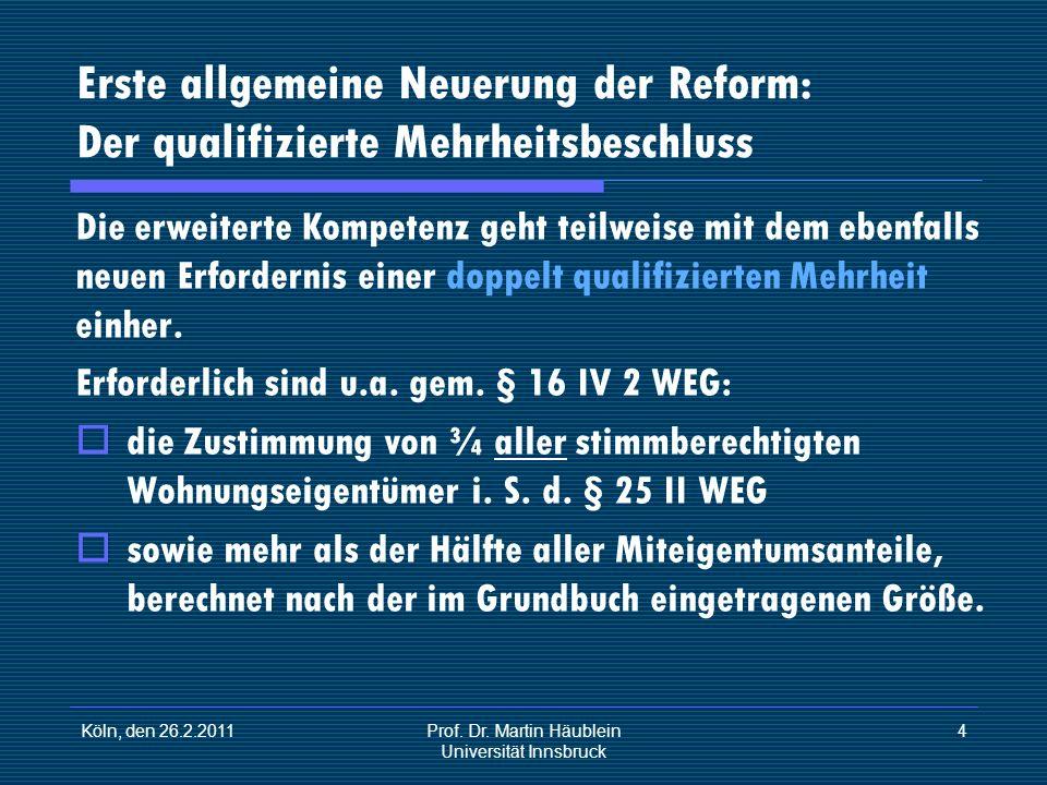 Köln, den 26.2.2011Prof. Dr. Martin Häublein Universität Innsbruck 4 Erste allgemeine Neuerung der Reform: Der qualifizierte Mehrheitsbeschluss Die er