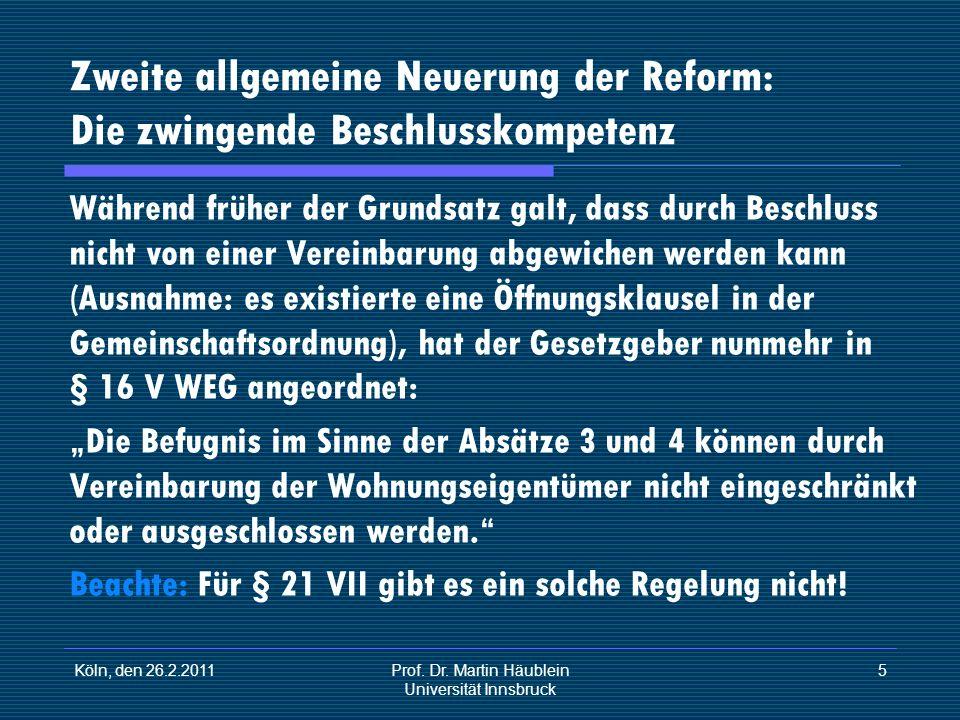 Köln, den 26.2.2011Prof. Dr. Martin Häublein Universität Innsbruck 5 Zweite allgemeine Neuerung der Reform: Die zwingende Beschlusskompetenz Während f