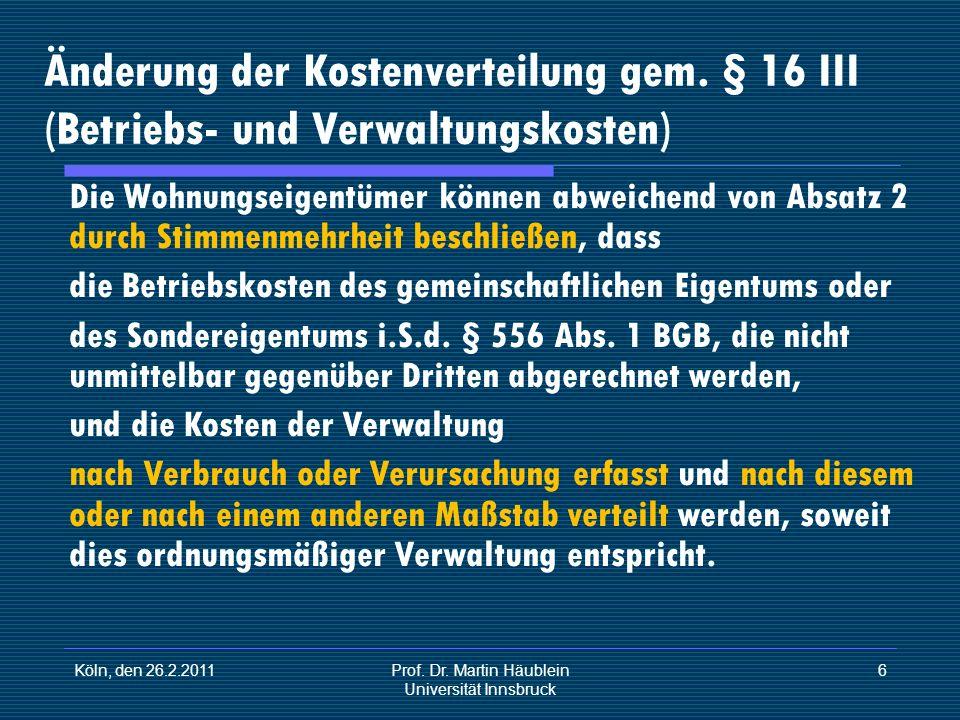 Köln, den 26.2.2011Prof. Dr. Martin Häublein Universität Innsbruck 6 Änderung der Kostenverteilung gem. § 16 III (Betriebs- und Verwaltungskosten) Die