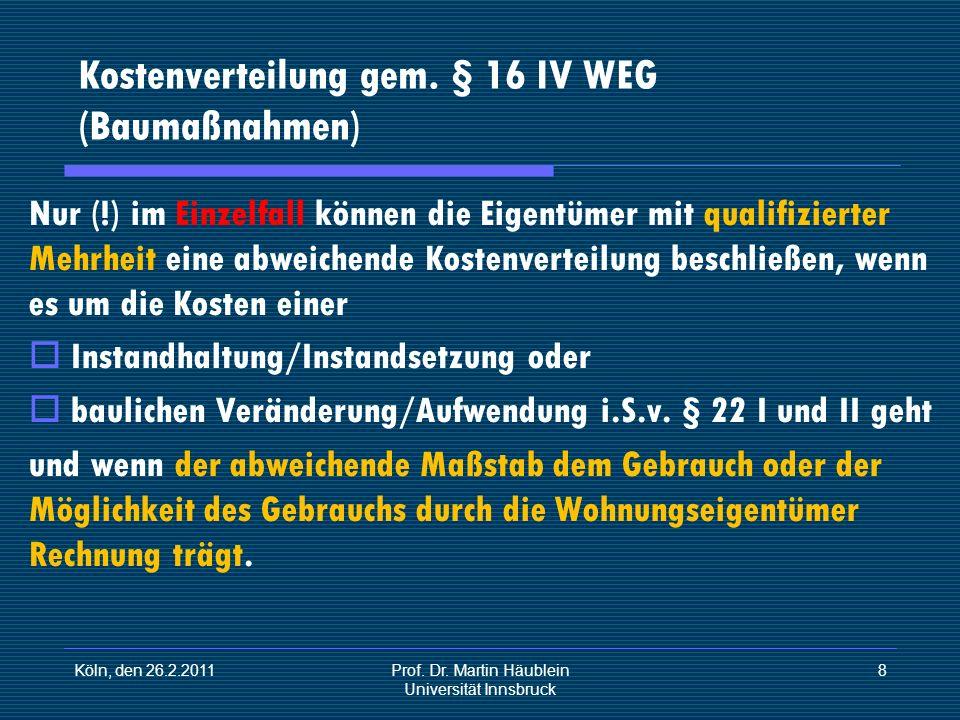 Köln, den 26.2.2011Prof. Dr. Martin Häublein Universität Innsbruck 8 Kostenverteilung gem. § 16 IV WEG (Baumaßnahmen) Nur (!) im Einzelfall können die
