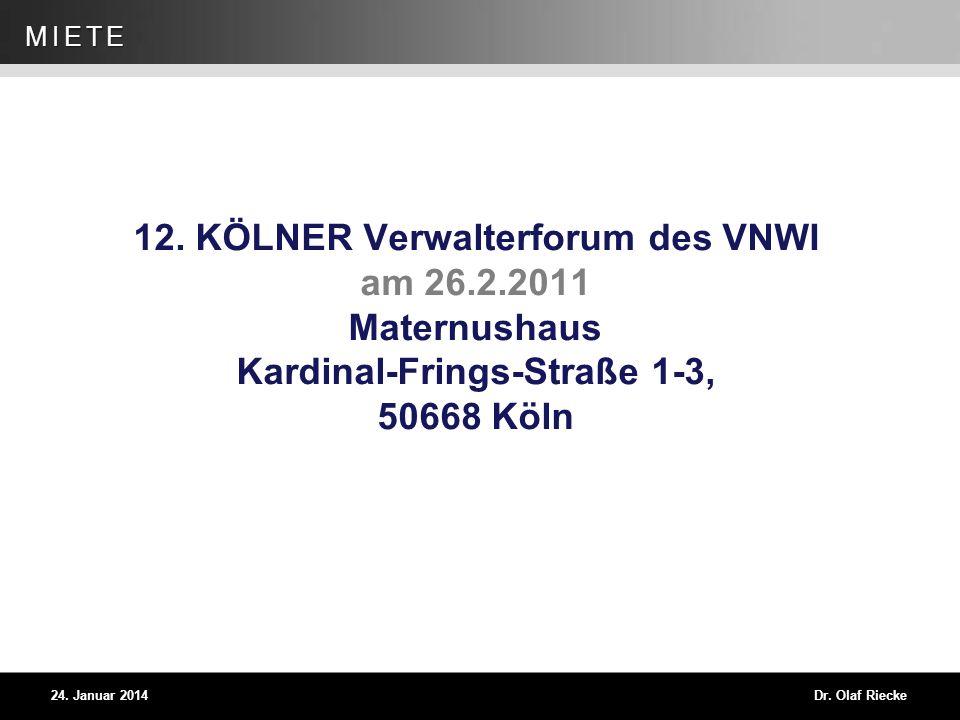 Dr. Olaf Riecke Folie 1 24. Januar 2014 MIETE 12. KÖLNER Verwalterforum des VNWI am 26.2.2011 Maternushaus Kardinal-Frings-Straße 1-3, 50668 Köln
