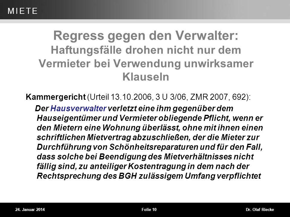 WEG 24. Januar 2014Folie 10Dr. Olaf Riecke MIETE Regress gegen den Verwalter: Haftungsfälle drohen nicht nur dem Vermieter bei Verwendung unwirksamer
