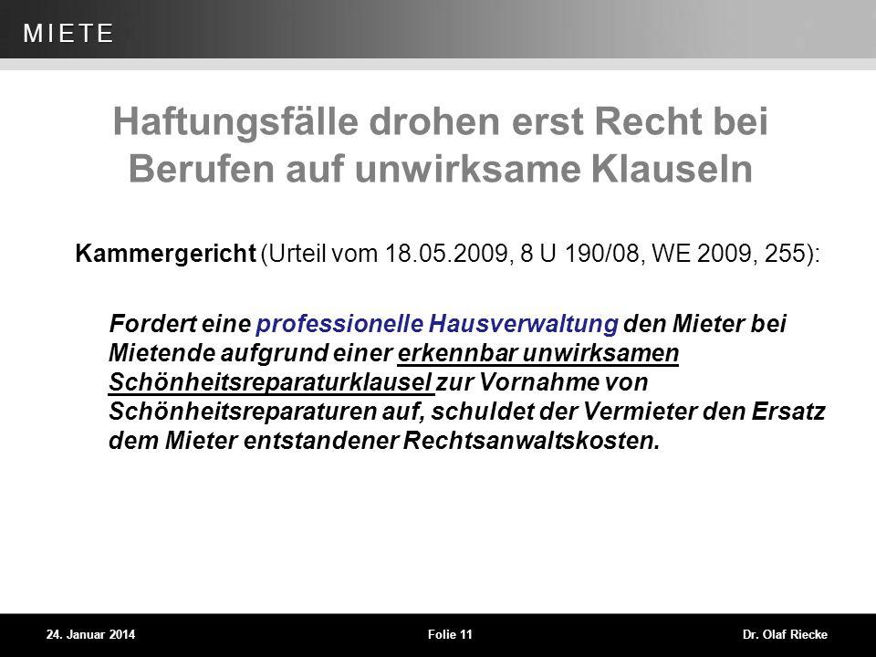 WEG 24. Januar 2014Folie 11Dr. Olaf Riecke MIETE Haftungsfälle drohen erst Recht bei Berufen auf unwirksame Klauseln Kammergericht (Urteil vom 18.05.2