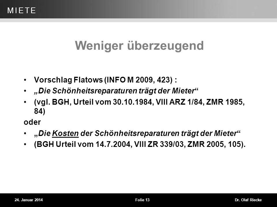 WEG 24. Januar 2014Folie 13Dr. Olaf Riecke MIETE Weniger überzeugend Vorschlag Flatows (INFO M 2009, 423) : Die Schönheitsreparaturen trägt der Mieter