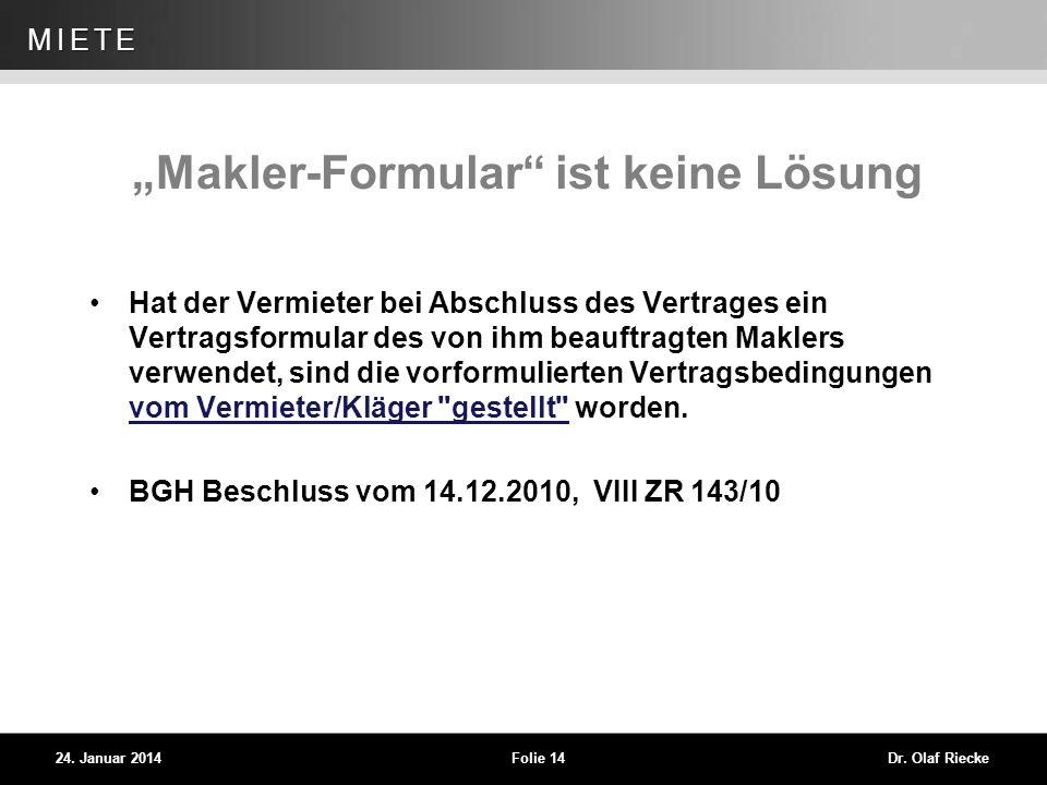 WEG 24. Januar 2014Folie 14Dr. Olaf Riecke MIETE Makler-Formular ist keine Lösung Hat der Vermieter bei Abschluss des Vertrages ein Vertragsformular d