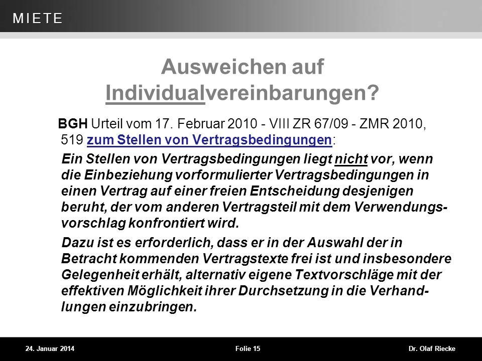 WEG 24. Januar 2014Folie 15Dr. Olaf Riecke MIETE Ausweichen auf Individualvereinbarungen? BGH Urteil vom 17. Februar 2010 - VIII ZR 67/09 - ZMR 2010,