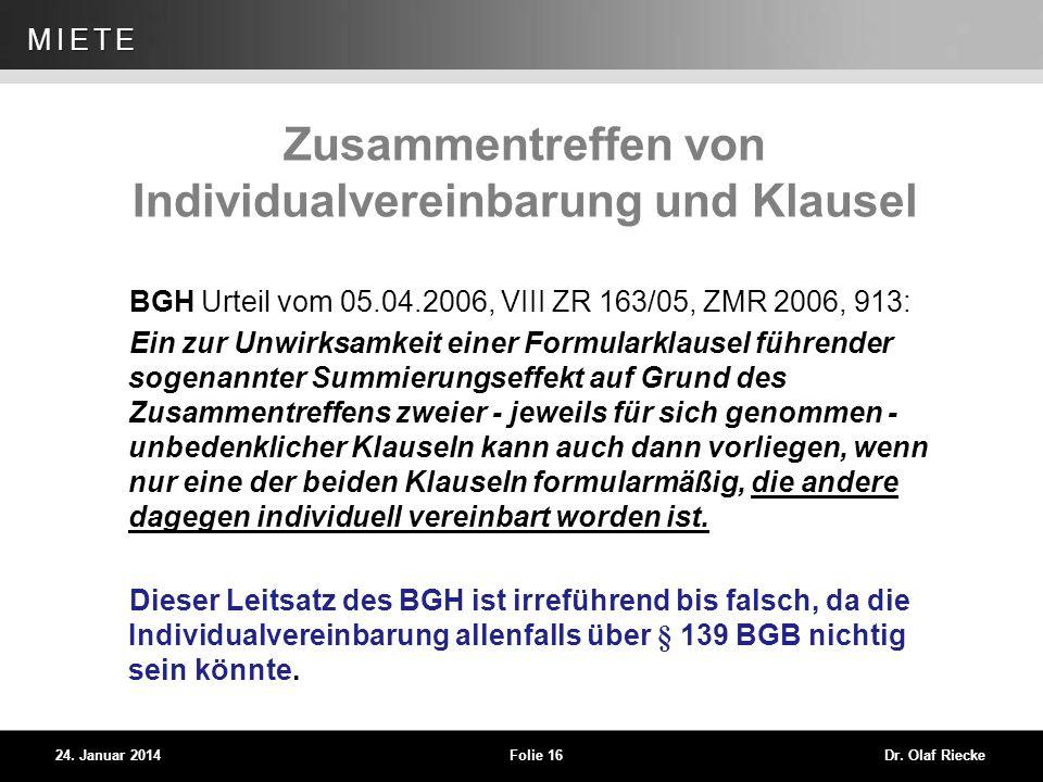 WEG 24. Januar 2014Folie 16Dr. Olaf Riecke MIETE Zusammentreffen von Individualvereinbarung und Klausel BGH Urteil vom 05.04.2006, VIII ZR 163/05, ZMR