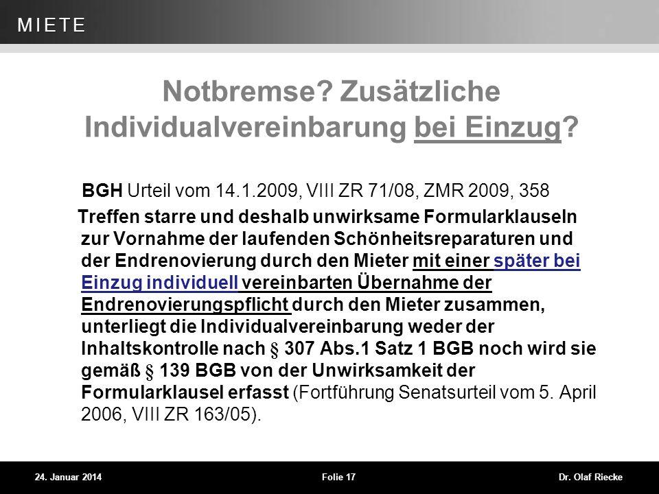 WEG 24. Januar 2014Folie 17Dr. Olaf Riecke MIETE Notbremse? Zusätzliche Individualvereinbarung bei Einzug? BGH Urteil vom 14.1.2009, VIII ZR 71/08, ZM