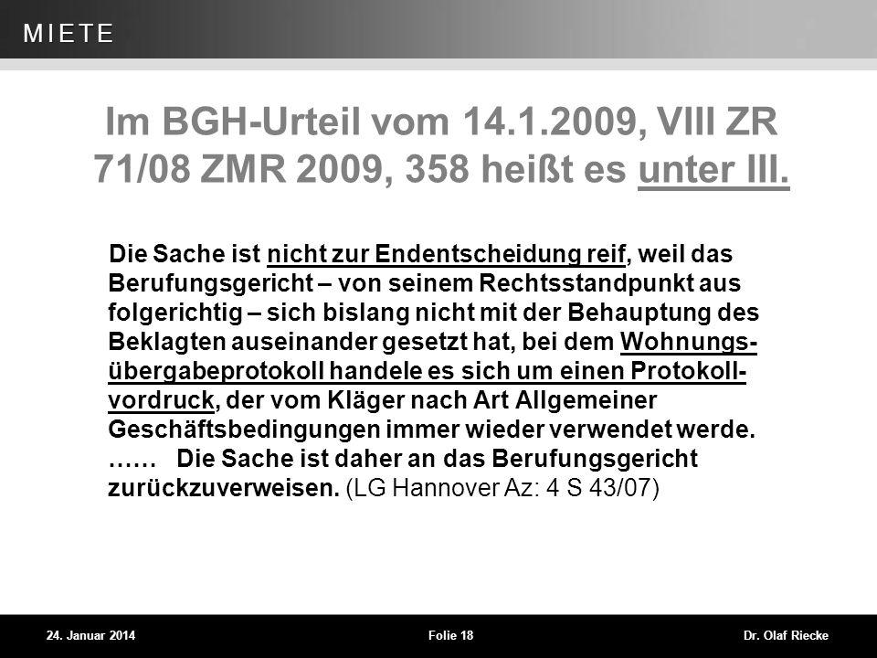 WEG 24. Januar 2014Folie 18Dr. Olaf Riecke MIETE Im BGH-Urteil vom 14.1.2009, VIII ZR 71/08 ZMR 2009, 358 heißt es unter III. Die Sache ist nicht zur