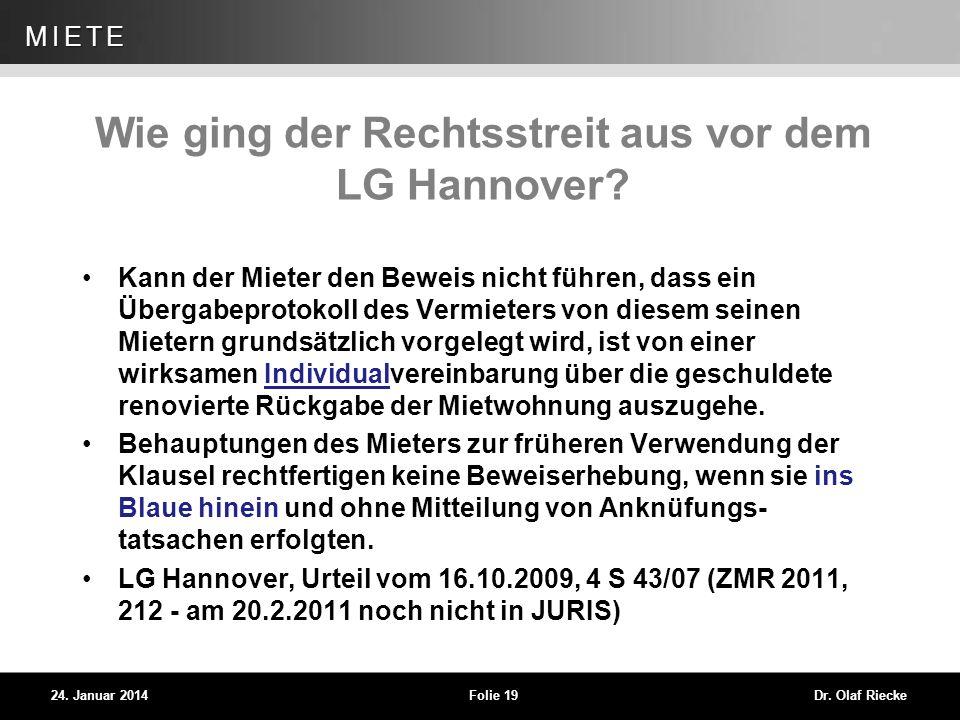 WEG 24. Januar 2014Folie 19Dr. Olaf Riecke MIETE Wie ging der Rechtsstreit aus vor dem LG Hannover? Kann der Mieter den Beweis nicht führen, dass ein