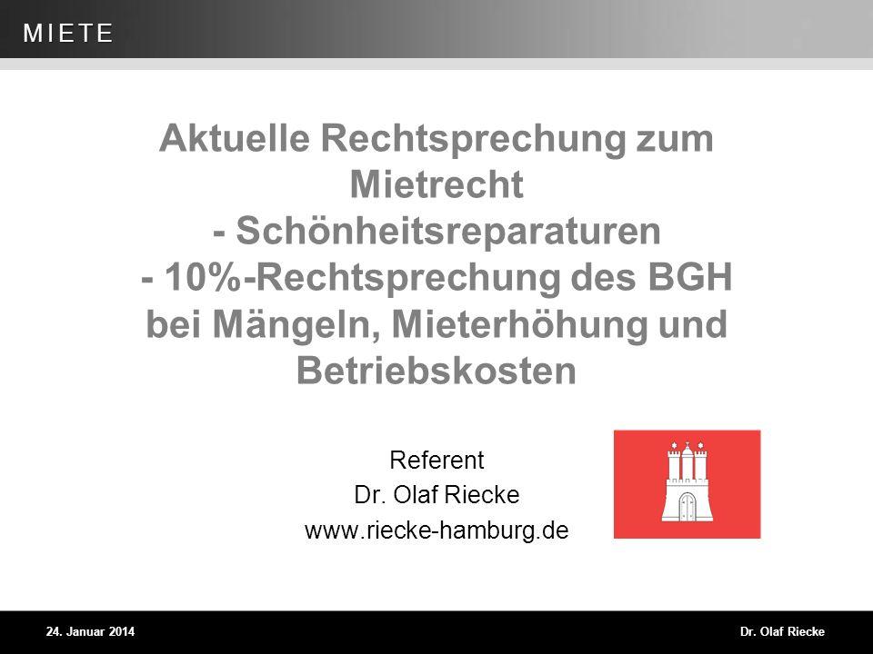 Dr. Olaf Riecke Folie 2 24. Januar 2014 MIETE Aktuelle Rechtsprechung zum Mietrecht - Schönheitsreparaturen - 10%-Rechtsprechung des BGH bei Mängeln,
