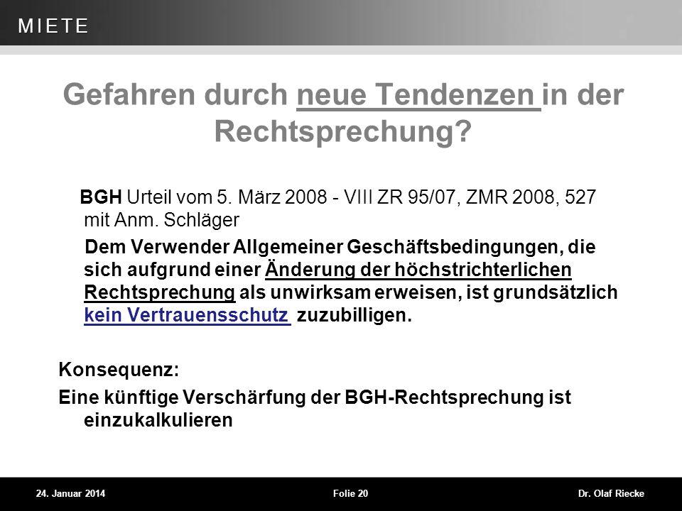 WEG 24. Januar 2014Folie 20Dr. Olaf Riecke MIETE Gefahren durch neue Tendenzen in der Rechtsprechung? BGH Urteil vom 5. März 2008 - VIII ZR 95/07, ZMR