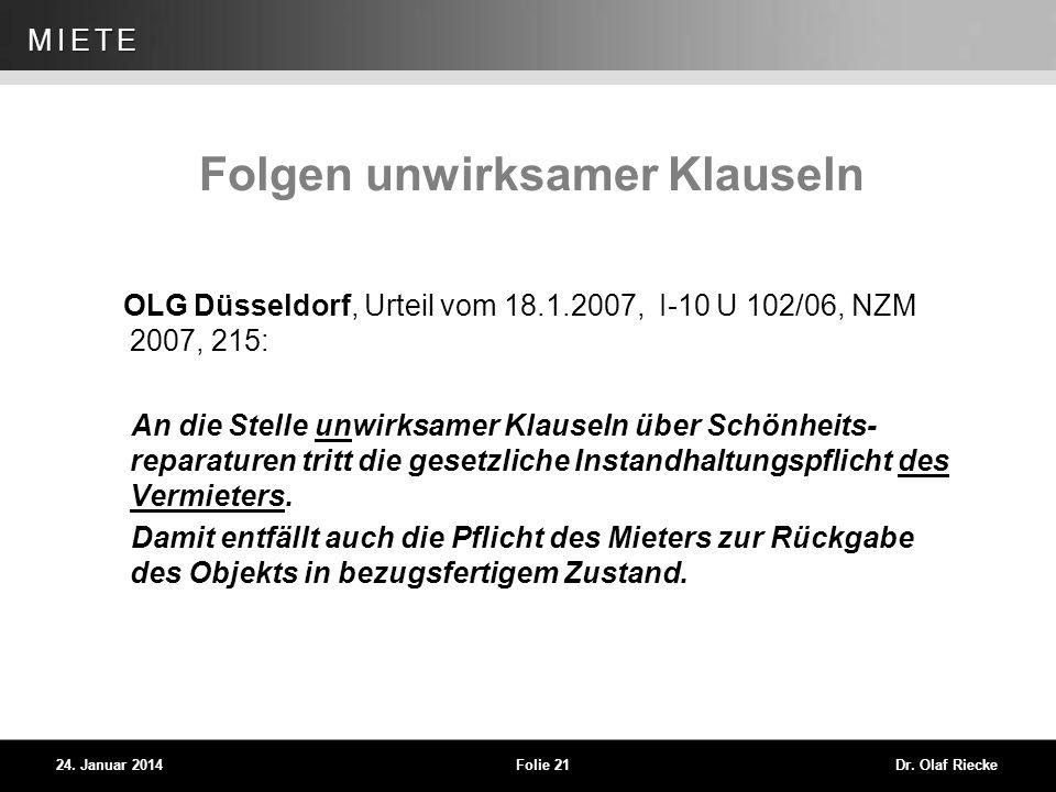WEG 24. Januar 2014Folie 21Dr. Olaf Riecke MIETE Folgen unwirksamer Klauseln OLG Düsseldorf, Urteil vom 18.1.2007, I-10 U 102/06, NZM 2007, 215: An di