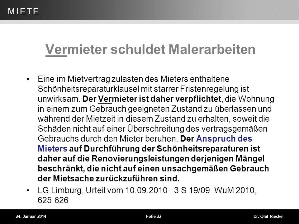 WEG 24. Januar 2014Folie 22Dr. Olaf Riecke MIETE Vermieter schuldet Malerarbeiten Eine im Mietvertrag zulasten des Mieters enthaltene Schönheitsrepara