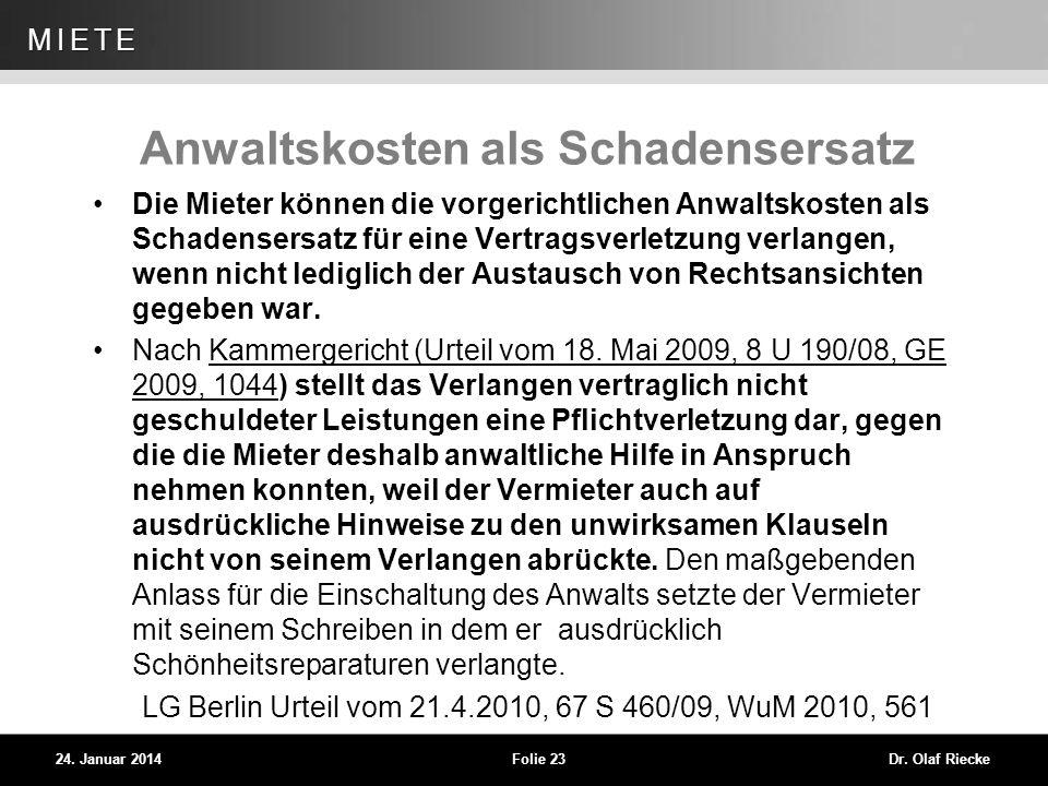 WEG 24. Januar 2014Folie 23Dr. Olaf Riecke MIETE Anwaltskosten als Schadensersatz Die Mieter können die vorgerichtlichen Anwaltskosten als Schadensers
