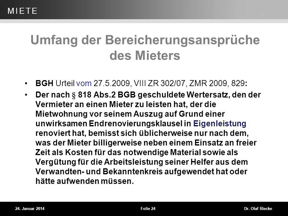 WEG 24. Januar 2014Folie 24Dr. Olaf Riecke MIETE Umfang der Bereicherungsansprüche des Mieters BGH Urteil vom 27.5.2009, VIII ZR 302/07, ZMR 2009, 829