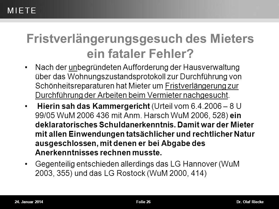 WEG 24. Januar 2014Folie 26Dr. Olaf Riecke MIETE Fristverlängerungsgesuch des Mieters ein fataler Fehler? Nach der unbegründeten Aufforderung der Haus