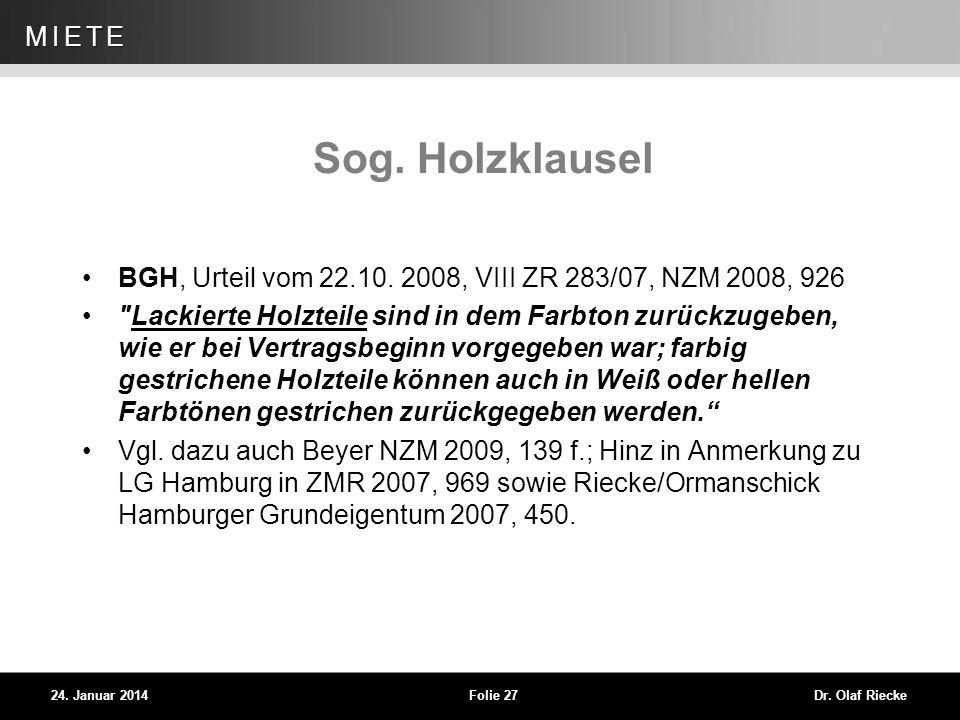 WEG 24. Januar 2014Folie 27Dr. Olaf Riecke MIETE Sog. Holzklausel BGH, Urteil vom 22.10. 2008, VIII ZR 283/07, NZM 2008, 926