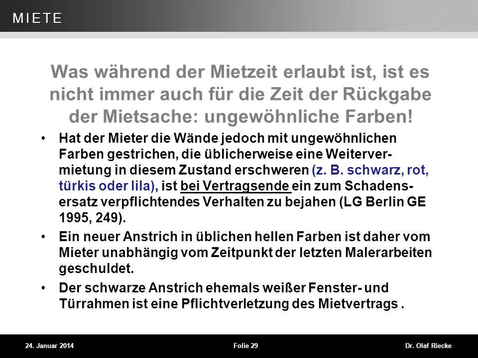 WEG 24. Januar 2014Folie 29Dr. Olaf Riecke MIETE Was während der Mietzeit erlaubt ist, ist es nicht immer auch für die Zeit der Rückgabe der Mietsache