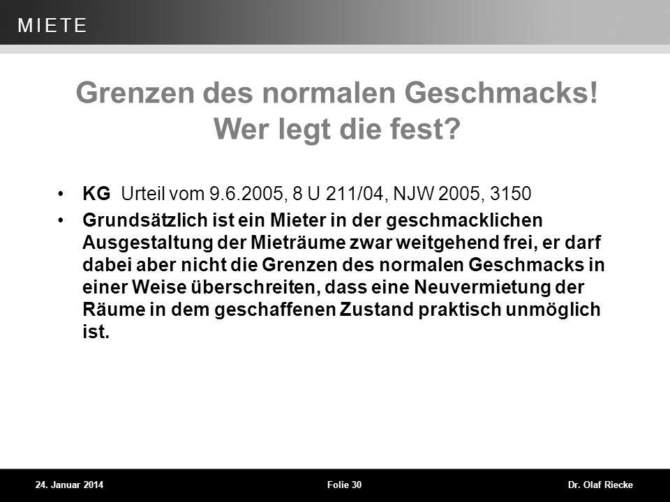 WEG 24. Januar 2014Folie 30Dr. Olaf Riecke MIETE Grenzen des normalen Geschmacks! Wer legt die fest? KG Urteil vom 9.6.2005, 8 U 211/04, NJW 2005, 315