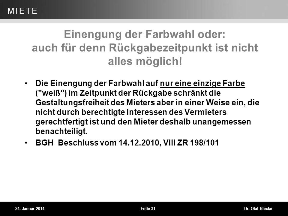 WEG 24. Januar 2014Folie 31Dr. Olaf Riecke MIETE Einengung der Farbwahl oder: auch für denn Rückgabezeitpunkt ist nicht alles möglich! Die Einengung d