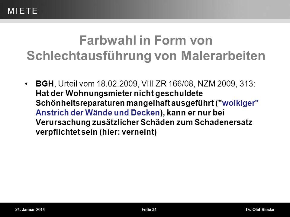 WEG 24. Januar 2014Folie 34Dr. Olaf Riecke MIETE Farbwahl in Form von Schlechtausführung von Malerarbeiten BGH, Urteil vom 18.02.2009, VIII ZR 166/08,