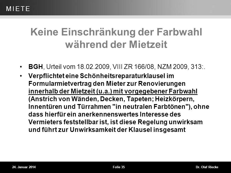 WEG 24. Januar 2014Folie 35Dr. Olaf Riecke MIETE Keine Einschränkung der Farbwahl während der Mietzeit BGH, Urteil vom 18.02.2009, VIII ZR 166/08, NZM