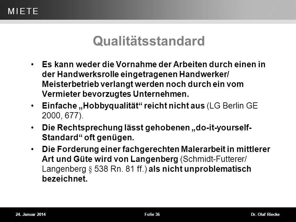 WEG 24. Januar 2014Folie 36Dr. Olaf Riecke MIETE Qualitätsstandard Es kann weder die Vornahme der Arbeiten durch einen in der Handwerksrolle eingetrag