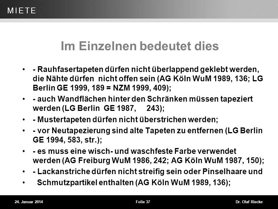 WEG 24. Januar 2014Folie 37Dr. Olaf Riecke MIETE Im Einzelnen bedeutet dies - Rauhfasertapeten dürfen nicht überlappend geklebt werden, die Nähte dürf