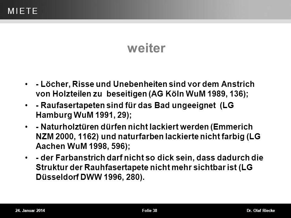 WEG 24. Januar 2014Folie 38Dr. Olaf Riecke MIETE weiter - Löcher, Risse und Unebenheiten sind vor dem Anstrich von Holzteilen zu beseitigen (AG Köln W